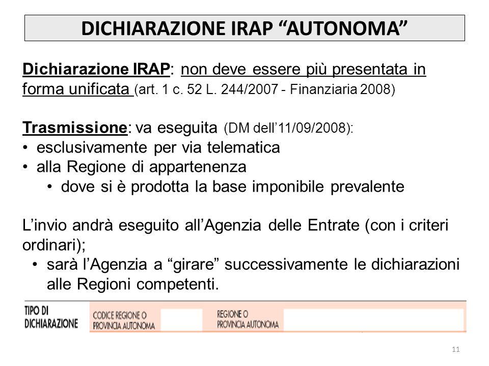 11 DICHIARAZIONE IRAP AUTONOMA Dichiarazione IRAP: non deve essere più presentata in forma unificata (art.