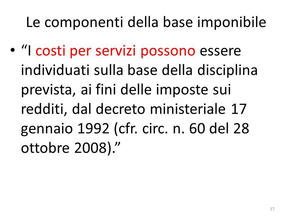 Le componenti della base imponibile I costi per servizi possono essere individuati sulla base della disciplina prevista, ai fini delle imposte sui redditi, dal decreto ministeriale 17 gennaio 1992 (cfr.