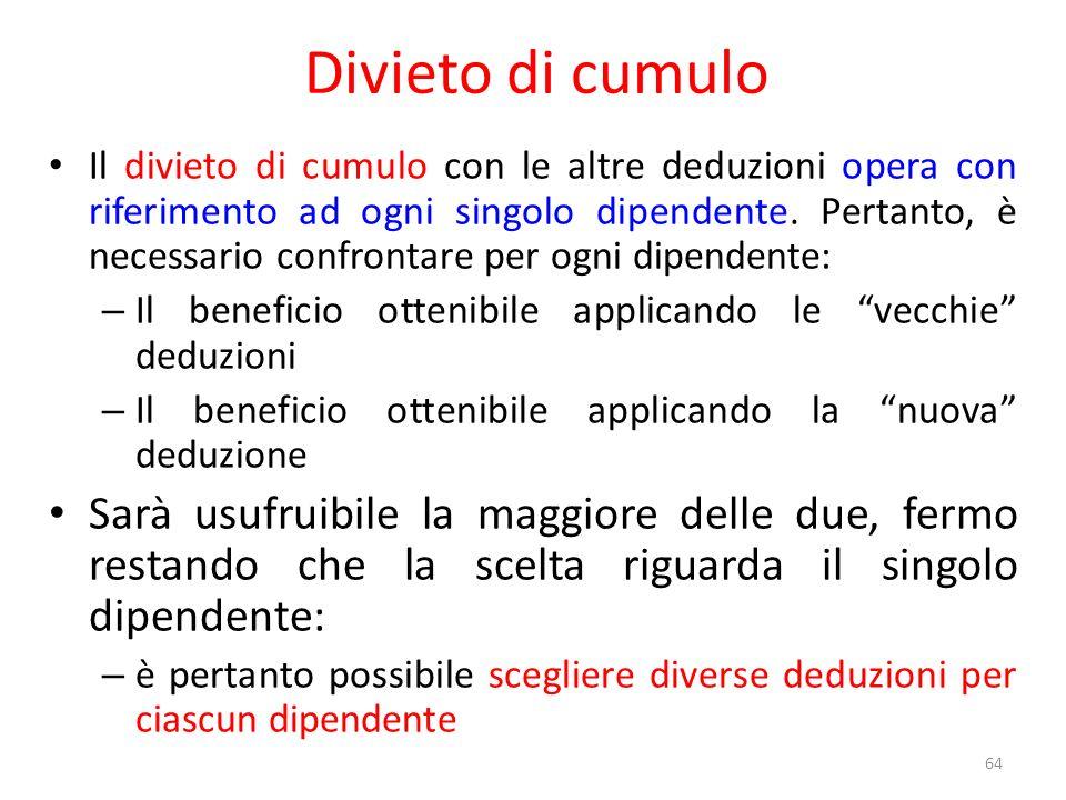 Divieto di cumulo Il divieto di cumulo con le altre deduzioni opera con riferimento ad ogni singolo dipendente.