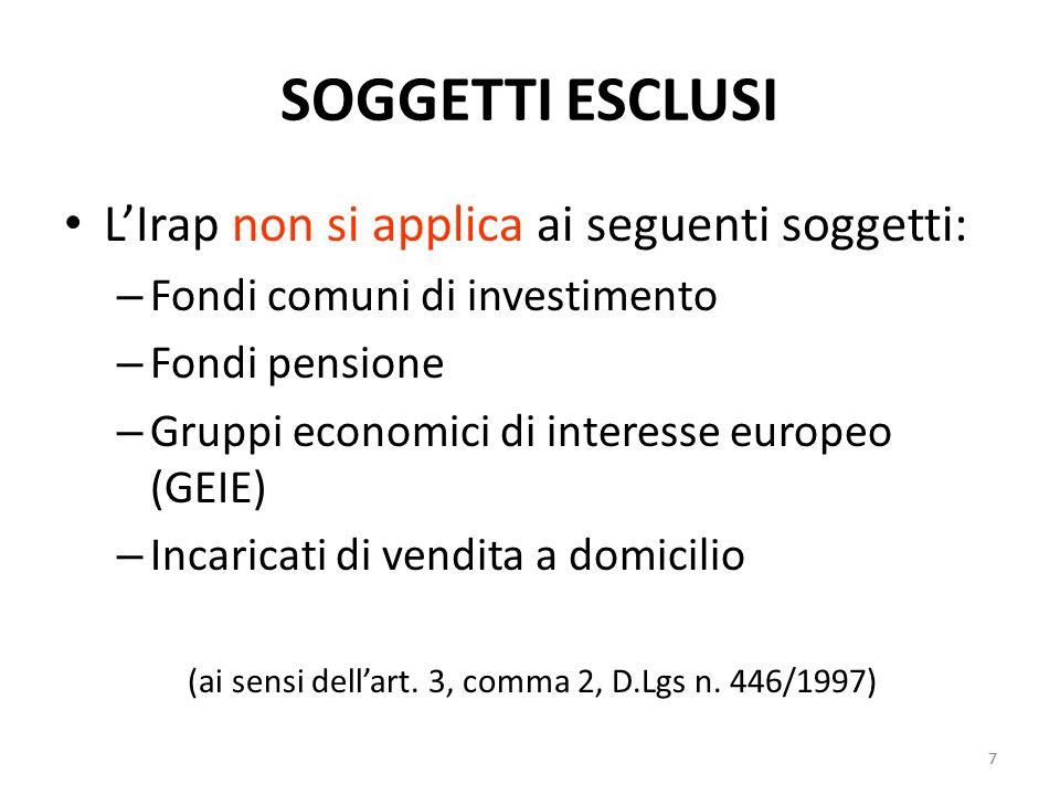 7 SOGGETTI ESCLUSI LIrap non si applica ai seguenti soggetti: – Fondi comuni di investimento – Fondi pensione – Gruppi economici di interesse europeo (GEIE) – Incaricati di vendita a domicilio (ai sensi dellart.