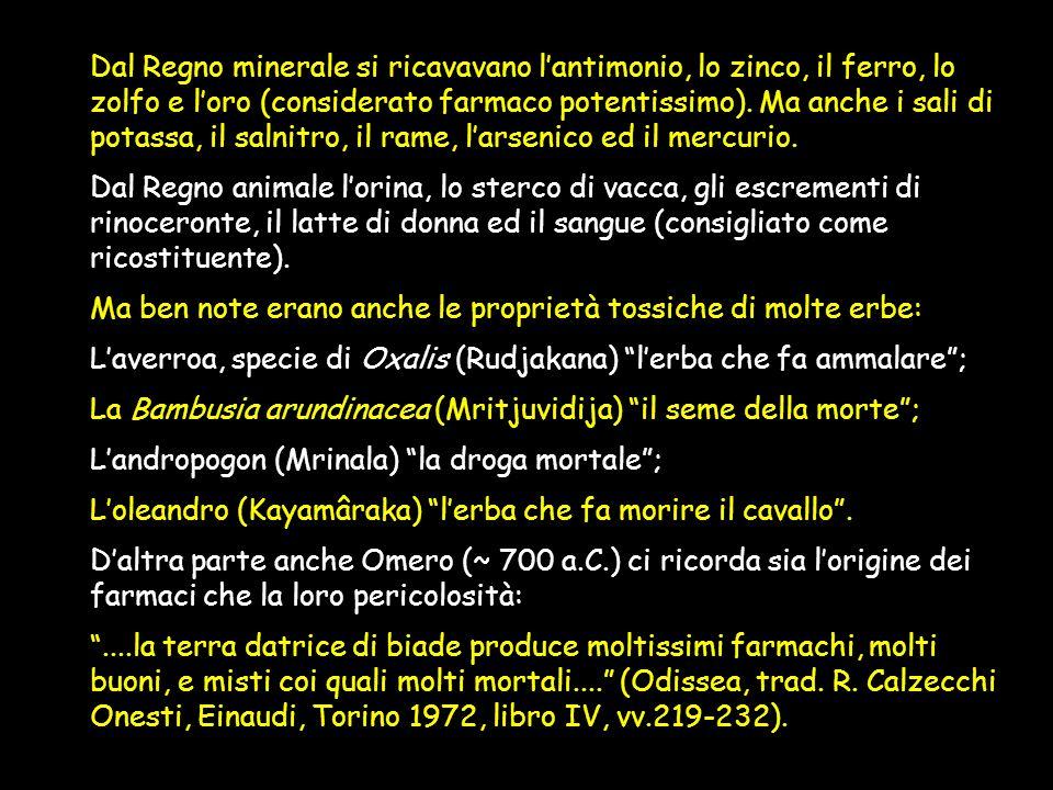 Negli antichi testi indiani (dincerta datazione) sono elencate centinaia di piante per uso medico. Tra queste ricordiamo: LAurum (Arçôghma) il nemico