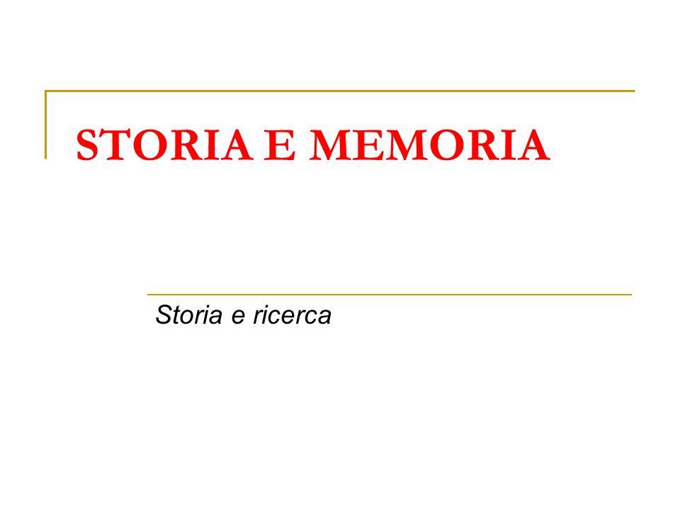 STORIA E MEMORIA Storia e ricerca