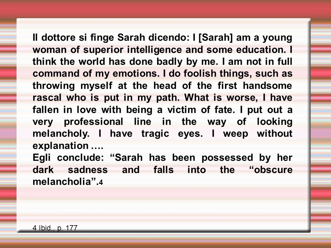 Il dottore si finge Sarah dicendo: I [Sarah] am a young woman of superior intelligence and some education.