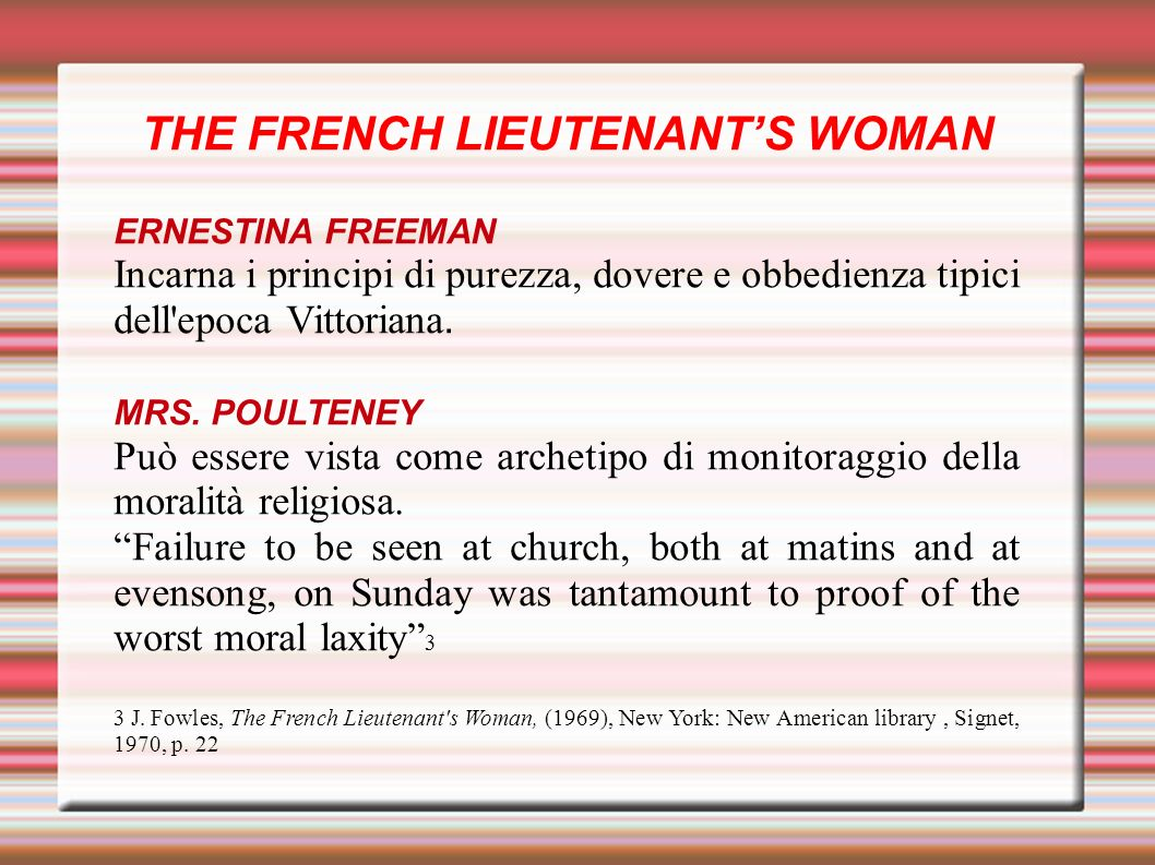 THE FRENCH LIEUTENANTS WOMAN ERNESTINA FREEMAN Incarna i principi di purezza, dovere e obbedienza tipici dell epoca Vittoriana.
