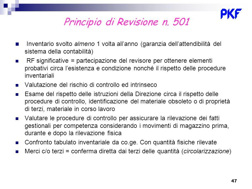 47 Principio di Revisione n. 501 Inventario svolto almeno 1 volta allanno (garanzia dellattendibilità del sistema della contabilità) RF significative