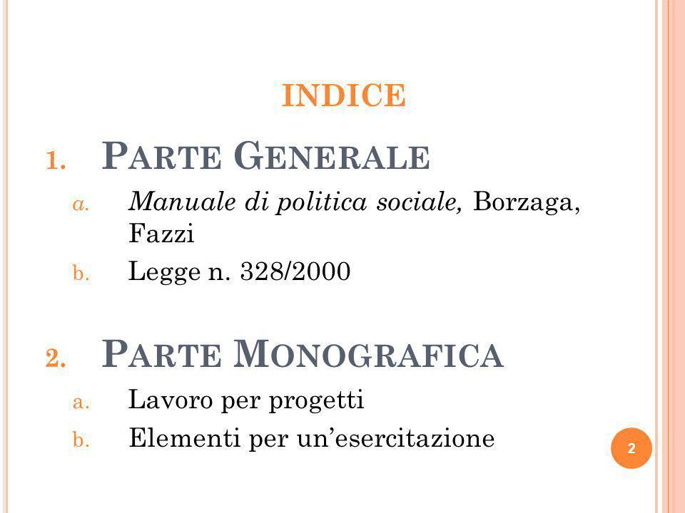INDICE 1. P ARTE G ENERALE a. Manuale di politica sociale, Borzaga, Fazzi b. Legge n. 328/2000 2. P ARTE M ONOGRAFICA a. Lavoro per progetti b. Elemen