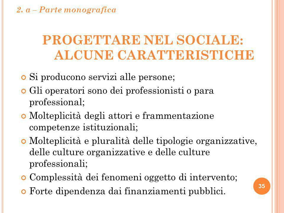PROGETTARE NEL SOCIALE: ALCUNE CARATTERISTICHE 35 Si producono servizi alle persone; Gli operatori sono dei professionisti o para professional; Moltep