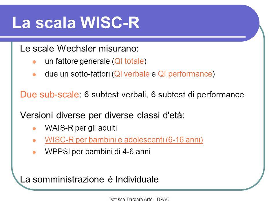 La scala WISC-R Le scale Wechsler misurano: un fattore generale (QI totale) due un sotto-fattori (QI verbale e QI performance) Due sub-scale: 6 subtes