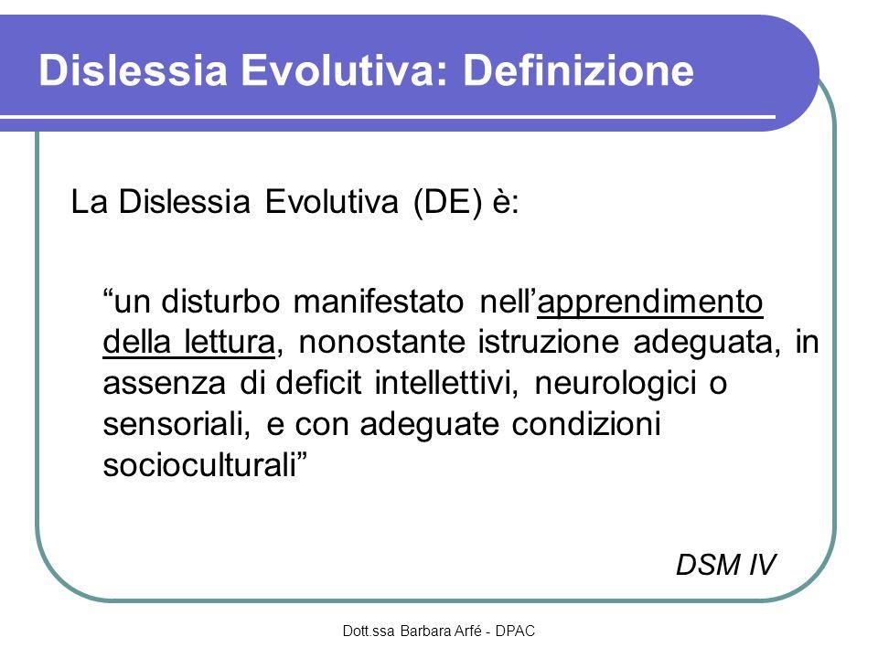 Dislessia Evolutiva: Definizione La Dislessia Evolutiva (DE) è: un disturbo manifestato nellapprendimento della lettura, nonostante istruzione adeguat