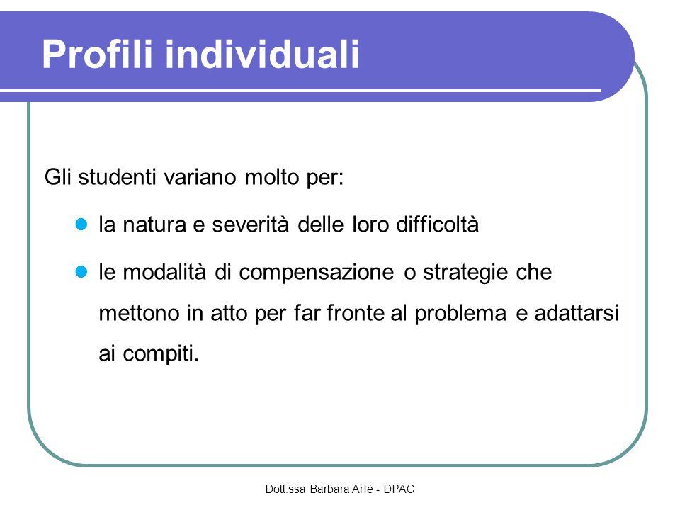 Profili individuali Gli studenti variano molto per: la natura e severità delle loro difficoltà le modalità di compensazione o strategie che mettono in