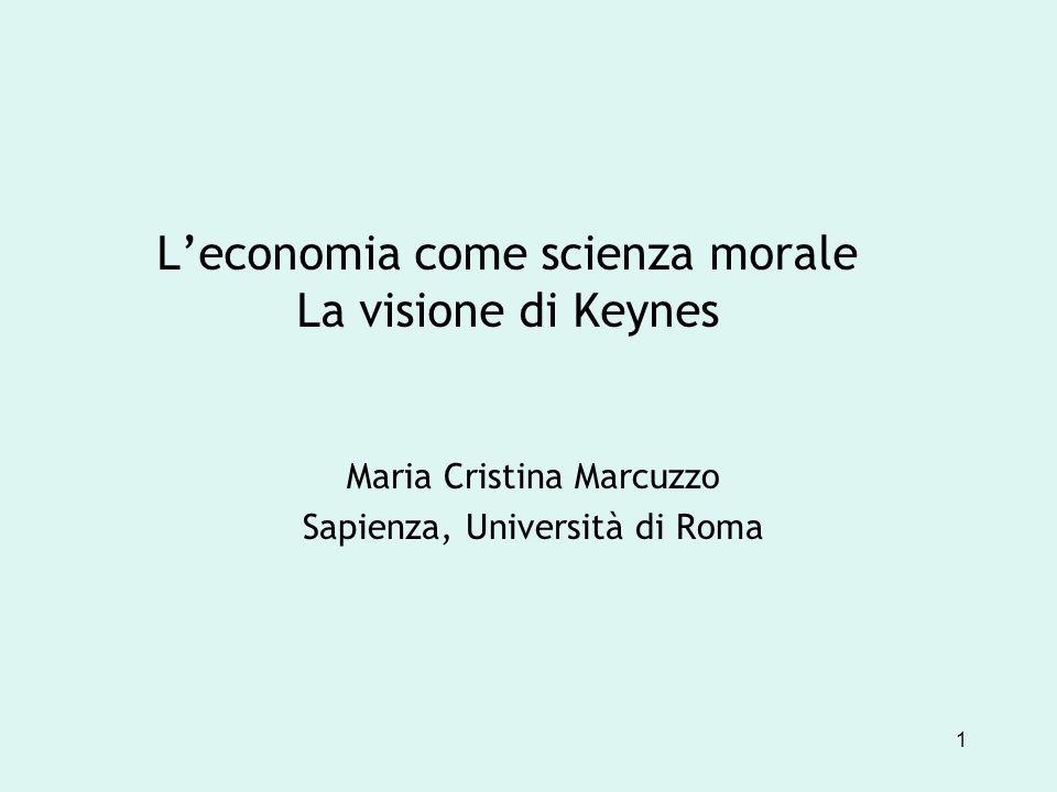 1 Leconomia come scienza morale La visione di Keynes Maria Cristina Marcuzzo Sapienza, Università di Roma
