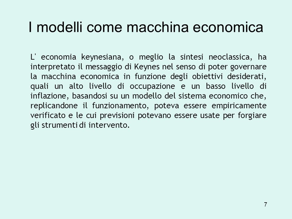 L' economia keynesiana, o meglio la sintesi neoclassica, ha interpretato il messaggio di Keynes nel senso di poter governare la macchina economica in