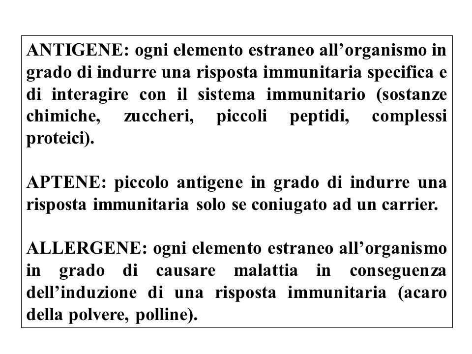 ANTIGENE: ogni elemento estraneo allorganismo in grado di indurre una risposta immunitaria specifica e di interagire con il sistema immunitario (sosta