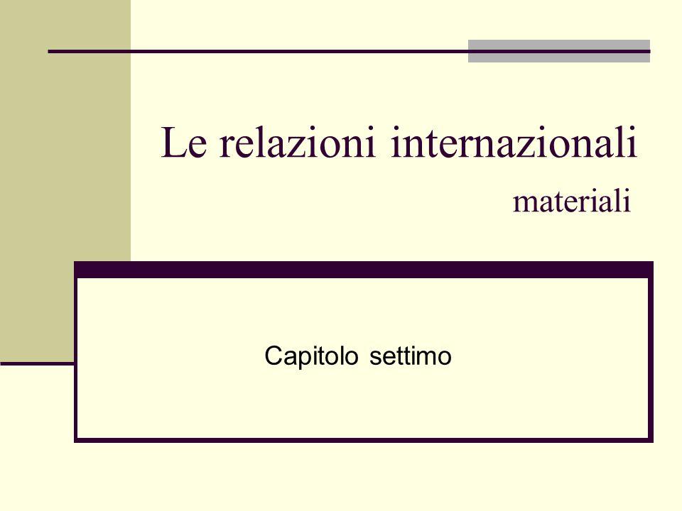 Le relazioni internazionali materiali Capitolo settimo