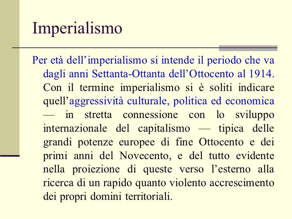 Imperialismo Per età dellimperialismo si intende il periodo che va dagli anni Settanta-Ottanta dellOttocento al 1914.