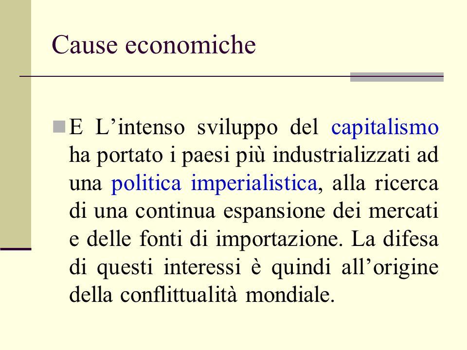 Cause economiche E Lintenso sviluppo del capitalismo ha portato i paesi più industrializzati ad una politica imperialistica, alla ricerca di una continua espansione dei mercati e delle fonti di importazione.