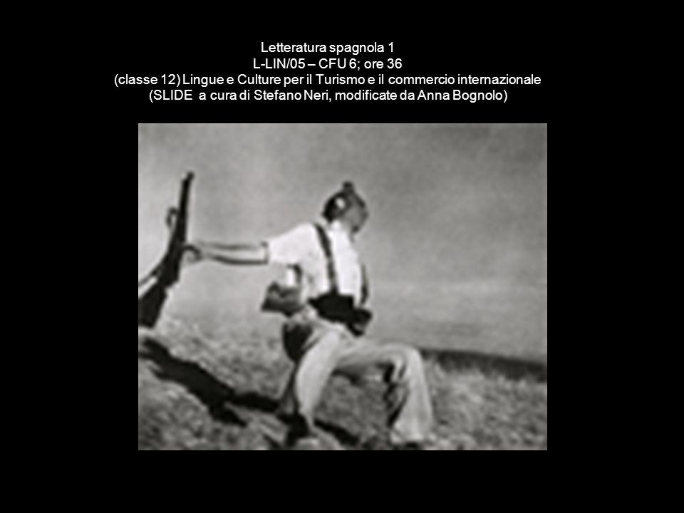 Letteratura spagnola 1 L-LIN/05 – CFU 6; ore 36 (classe 12) Lingue e Culture per il Turismo e il commercio internazionale (SLIDE a cura di Stefano Ner