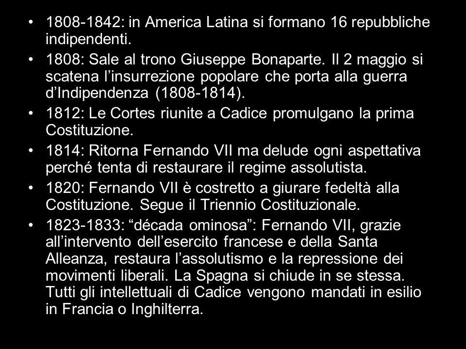 1808-1842: in America Latina si formano 16 repubbliche indipendenti. 1808: Sale al trono Giuseppe Bonaparte. Il 2 maggio si scatena linsurrezione popo