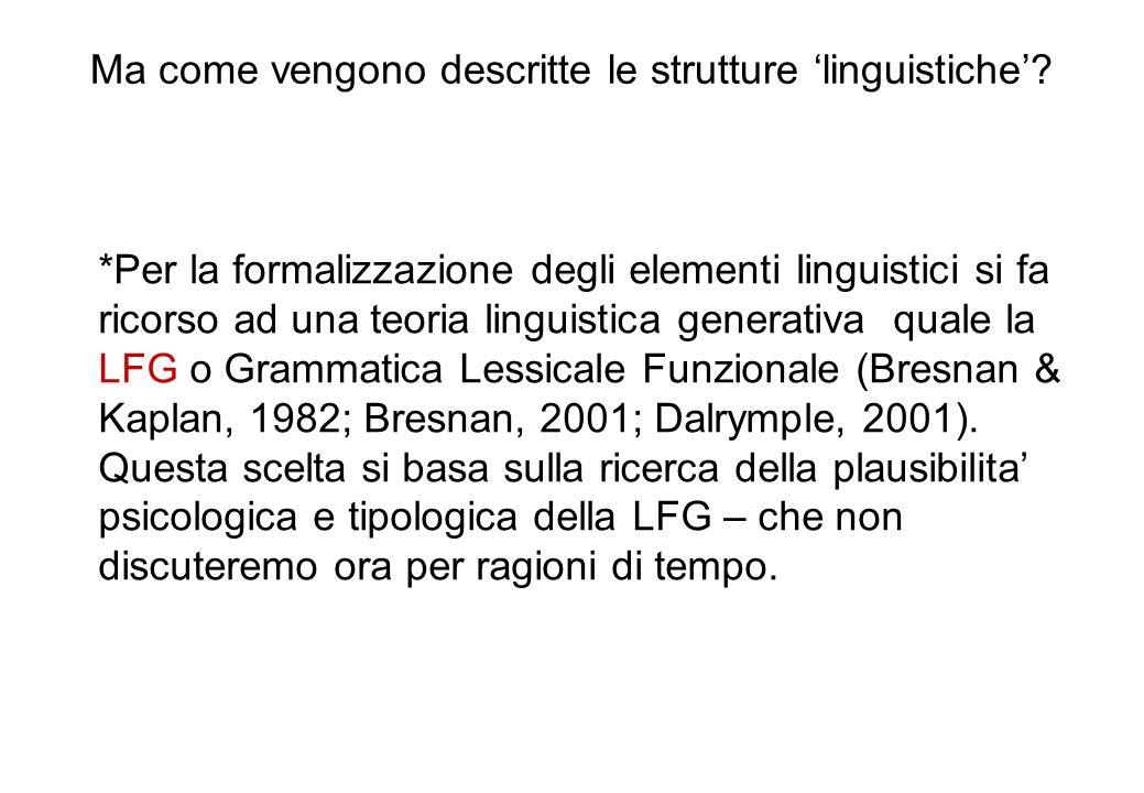 Ma come vengono descritte le strutture linguistiche? *Per la formalizzazione degli elementi linguistici si fa ricorso ad una teoria linguistica genera