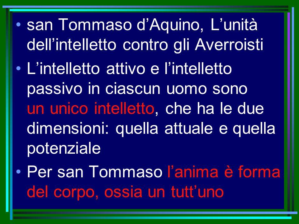 san Tommaso dAquino, Lunità dellintelletto contro gli Averroisti Lintelletto attivo e lintelletto passivo in ciascun uomo sono un unico intelletto, ch
