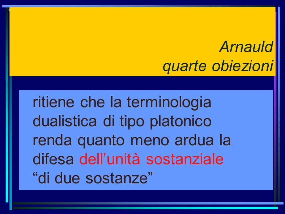 Arnauld quarte obiezioni ritiene che la terminologia dualistica di tipo platonico renda quanto meno ardua la difesa dellunità sostanziale di due sosta