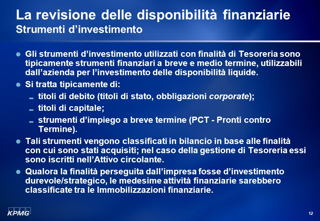 11 Agenda La gestione delle disponibilità finanziarie Le disponibilità finanziarie Disponibilità liquide Strumenti dindebitamento Strumenti dinvestime