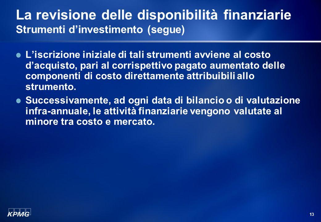 12 La revisione delle disponibilità finanziarie Strumenti dinvestimento Gli strumenti dinvestimento utilizzati con finalità di Tesoreria sono tipicame
