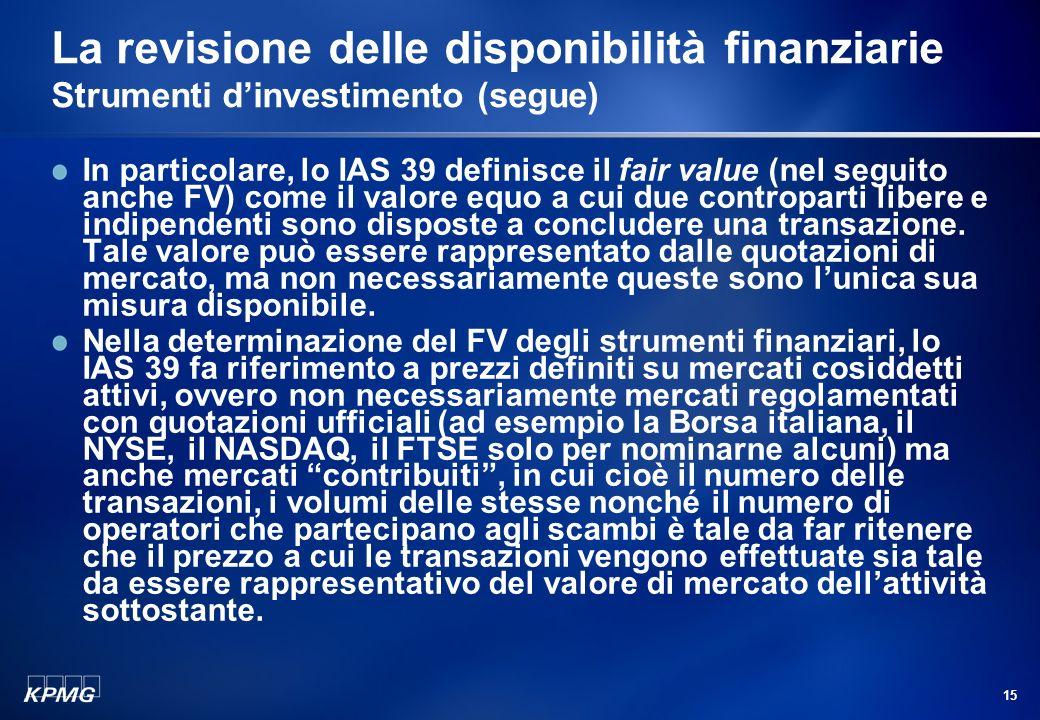 14 La revisione delle disponibilità finanziarie Strumenti dinvestimento (segue) Per quanto riguarda la definizione di valore di mercato, il recente re
