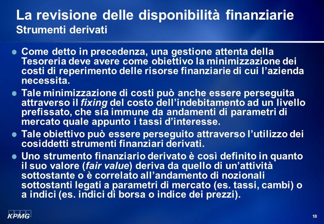 17 Agenda La gestione delle disponibilità finanziarie Le disponibilità finanziarie Disponibilità liquide Strumenti dindebitamento Strumenti dinvestime