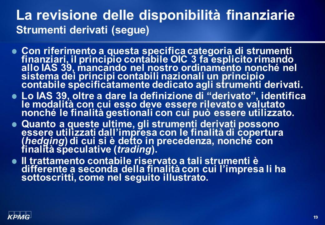 18 La revisione delle disponibilità finanziarie Strumenti derivati Come detto in precedenza, una gestione attenta della Tesoreria deve avere come obie