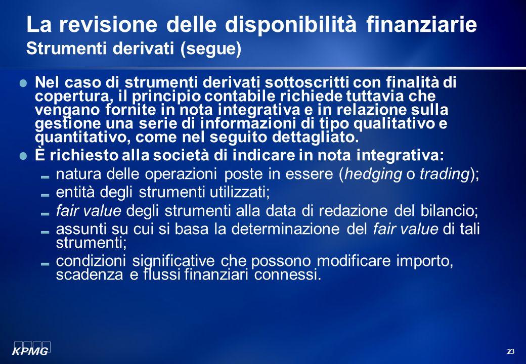 22 La revisione delle disponibilità finanziarie Strumenti derivati (segue) Le modalità con cui tale relazione può essere dimostrata sono disciplinate