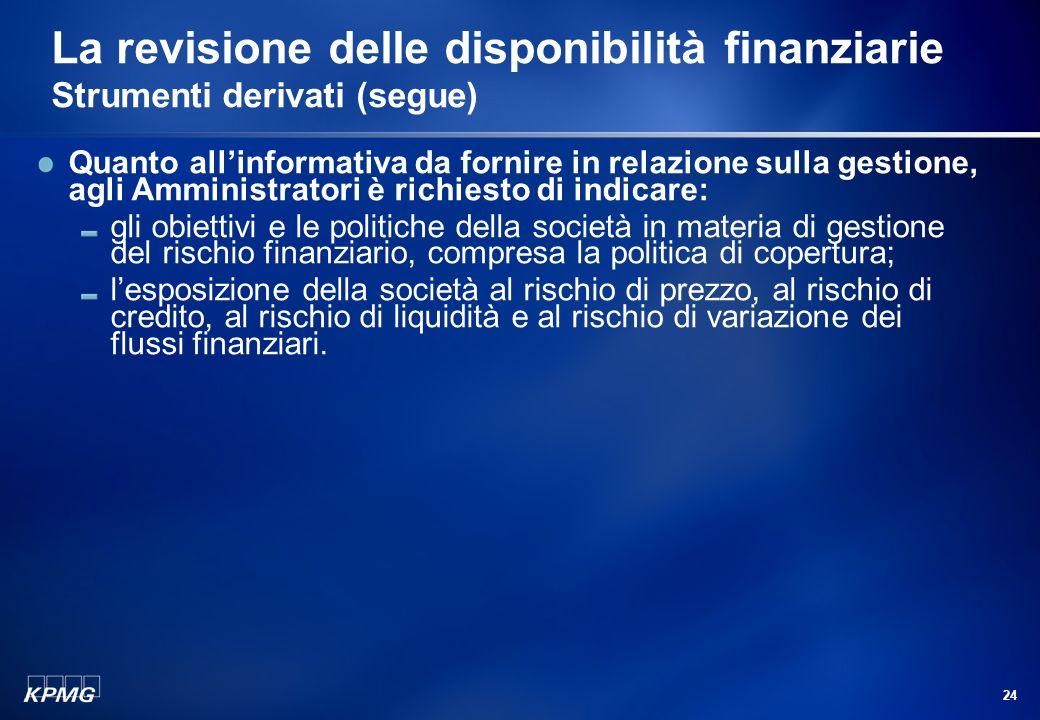 23 La revisione delle disponibilità finanziarie Strumenti derivati (segue) Nel caso di strumenti derivati sottoscritti con finalità di copertura, il p