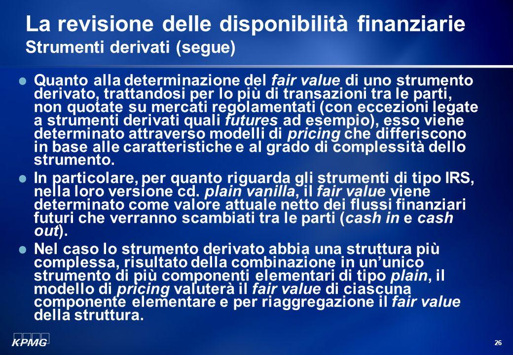 25 La revisione delle disponibilità finanziarie Strumenti derivati (segue) Si è detto in precedenza che oltre alla finalità di copertura, la società p