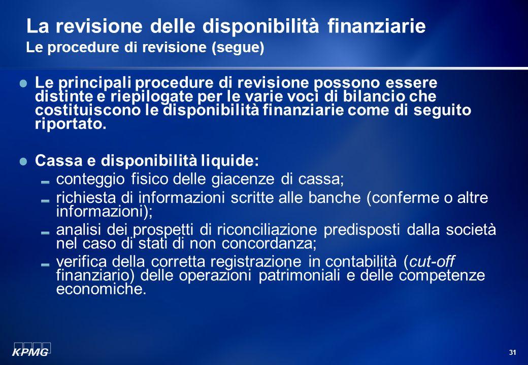 30 La revisione delle disponibilità finanziarie Le procedure di revisione (segue) I principali obiettivi della revisione contabile delle poste che cos