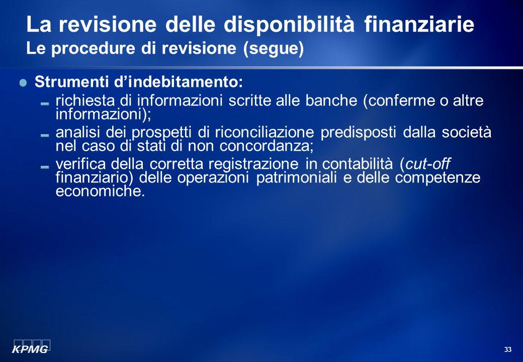 32 La revisione delle disponibilità finanziarie Le procedure di revisione (segue) Quanto alla richiesta di informazioni scritte alle banche (c.d. circ