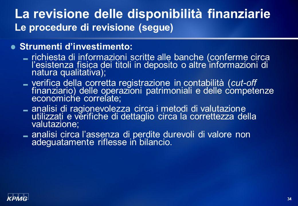 33 La revisione delle disponibilità finanziarie Le procedure di revisione (segue) Strumenti dindebitamento: richiesta di informazioni scritte alle ban