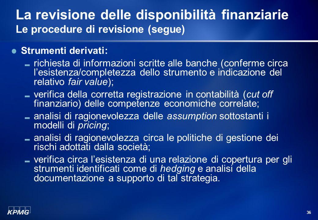 35 La revisione delle disponibilità finanziarie Le procedure di revisione (segue) Le verifiche circa la correttezza/ragionevolezza delle valutazioni p