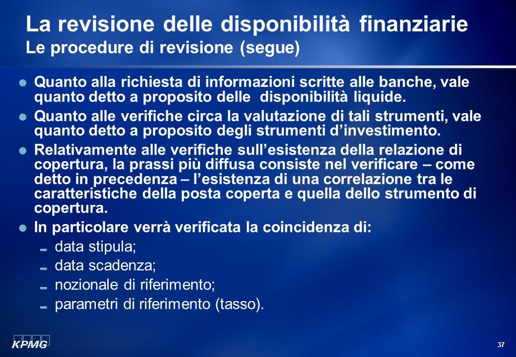 36 La revisione delle disponibilità finanziarie Le procedure di revisione (segue) Strumenti derivati: richiesta di informazioni scritte alle banche (c