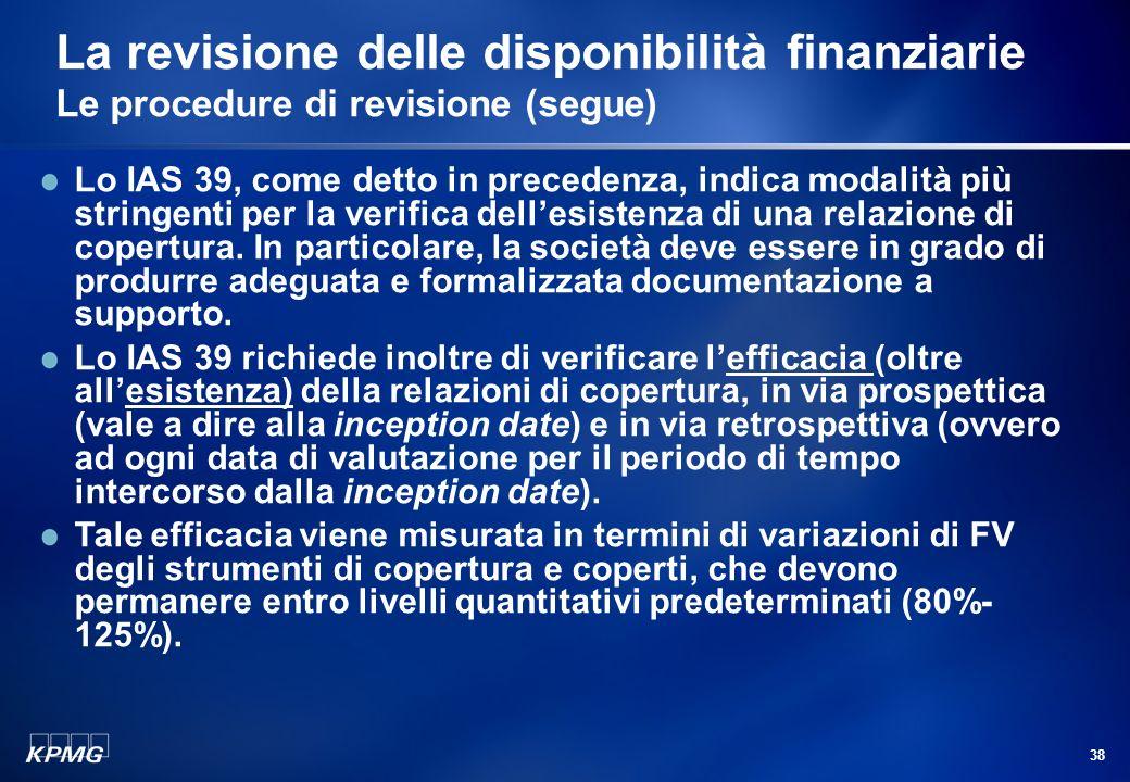 37 La revisione delle disponibilità finanziarie Le procedure di revisione (segue) Quanto alla richiesta di informazioni scritte alle banche, vale quan