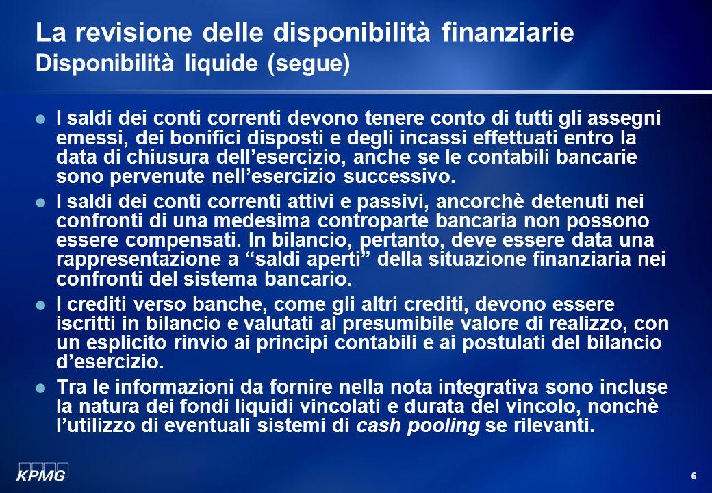 5 La revisione delle disponibilità finanziarie Disponibilità liquide Le disponibilità liquide includono la cassa e i suoi equivalenti rappresentati da