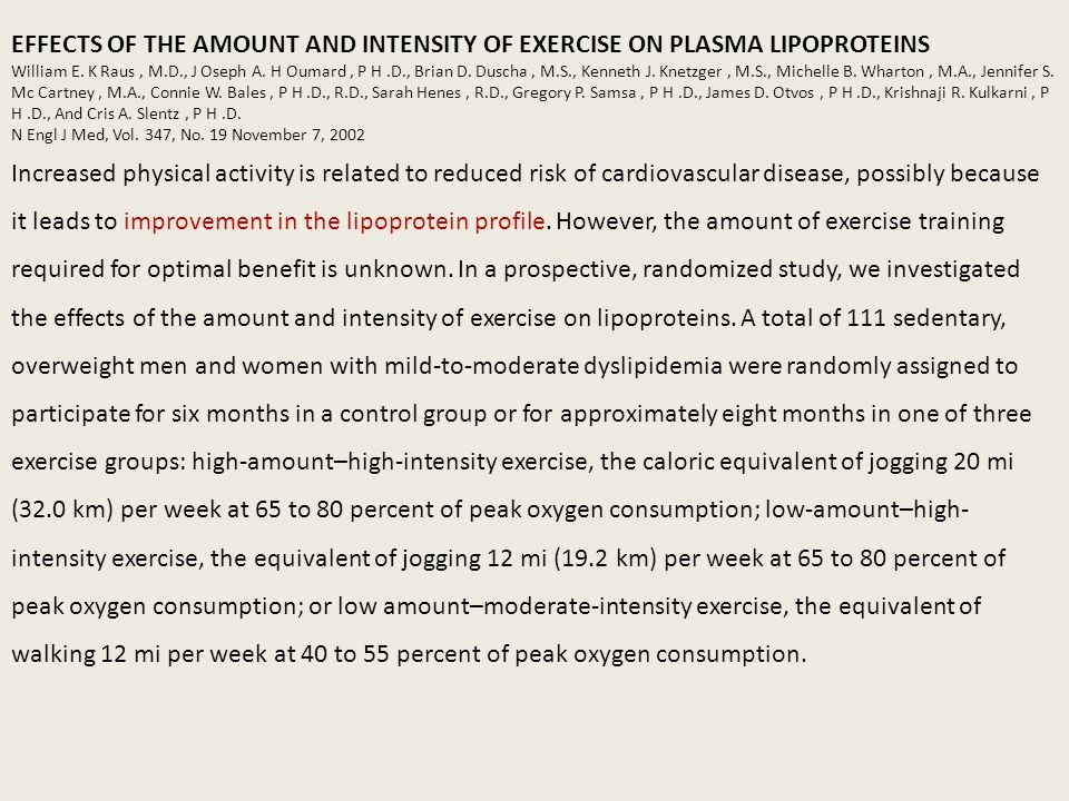 EFFECTS OF THE AMOUNT AND INTENSITY OF EXERCISE ON PLASMA LIPOPROTEINS William E. K Raus, M.D., J Oseph A. H Oumard, P H.D., Brian D. Duscha, M.S., Ke