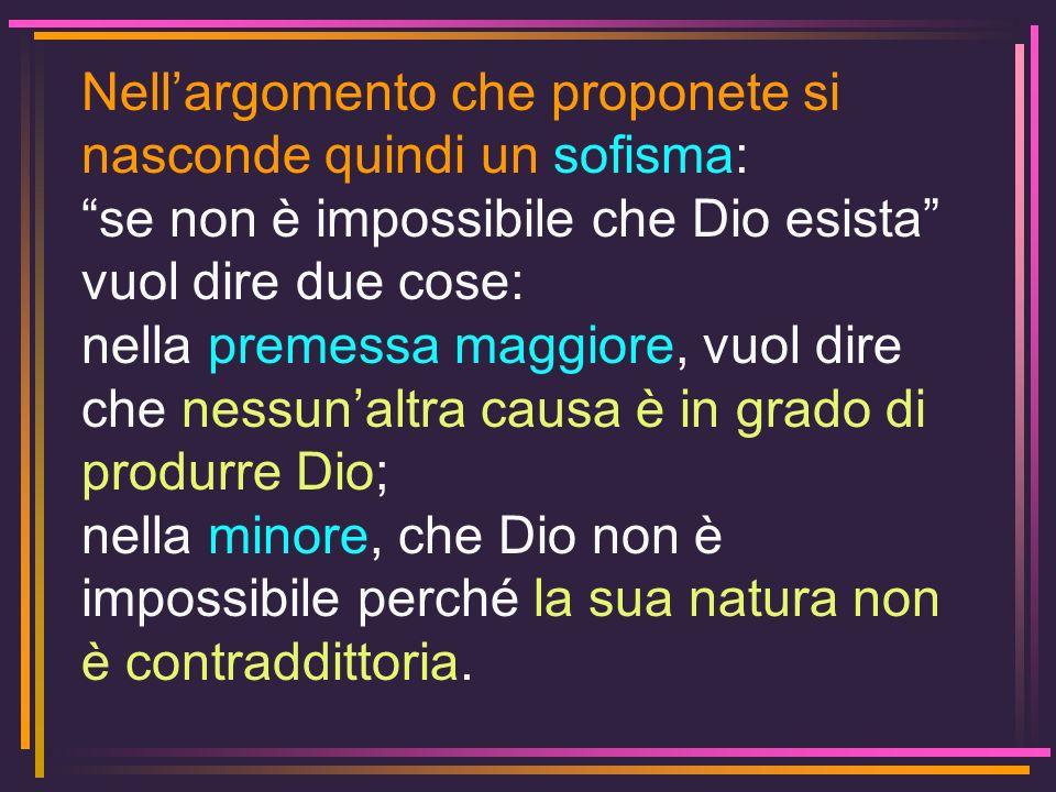 Nellargomento che proponete si nasconde quindi un sofisma: se non è impossibile che Dio esista vuol dire due cose: nella premessa maggiore, vuol dire