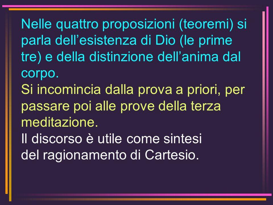Nelle quattro proposizioni (teoremi) si parla dellesistenza di Dio (le prime tre) e della distinzione dellanima dal corpo. Si incomincia dalla prova a