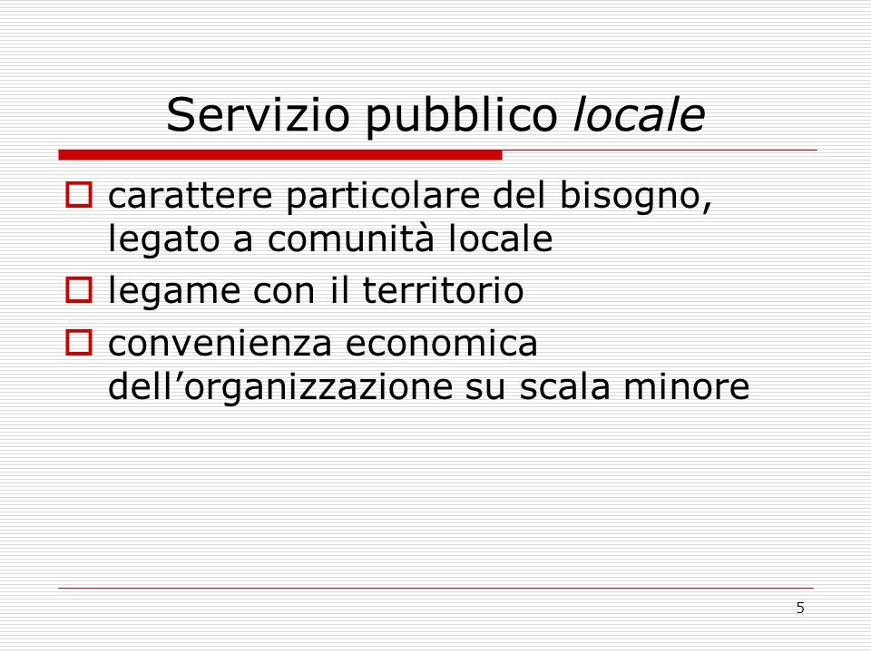 5 Servizio pubblico locale carattere particolare del bisogno, legato a comunità locale legame con il territorio convenienza economica dellorganizzazione su scala minore