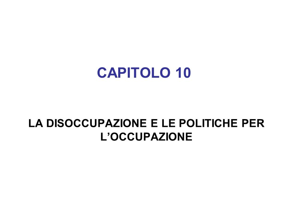 CAPITOLO 10 LA DISOCCUPAZIONE E LE POLITICHE PER LOCCUPAZIONE