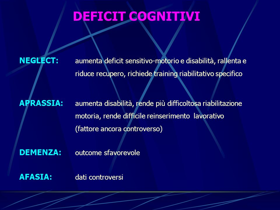 DEFICIT COGNITIVI NEGLECT: aumenta deficit sensitivo-motorio e disabilità, rallenta e riduce recupero, richiede training riabilitativo specifico APRAS