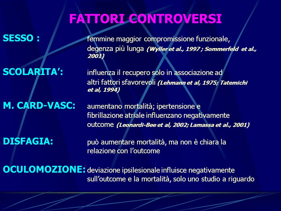 FATTORI CONTROVERSI SESSO : femmine maggior compromissione funzionale, degenza più lunga (Wyller et al., 1997 ; Sommerfeld et al., 2001) SCOLARITA: in