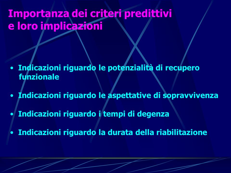 Importanza dei criteri predittivi e loro implicazioni Indicazioni riguardo le potenzialità di recupero funzionale Indicazioni riguardo le aspettative