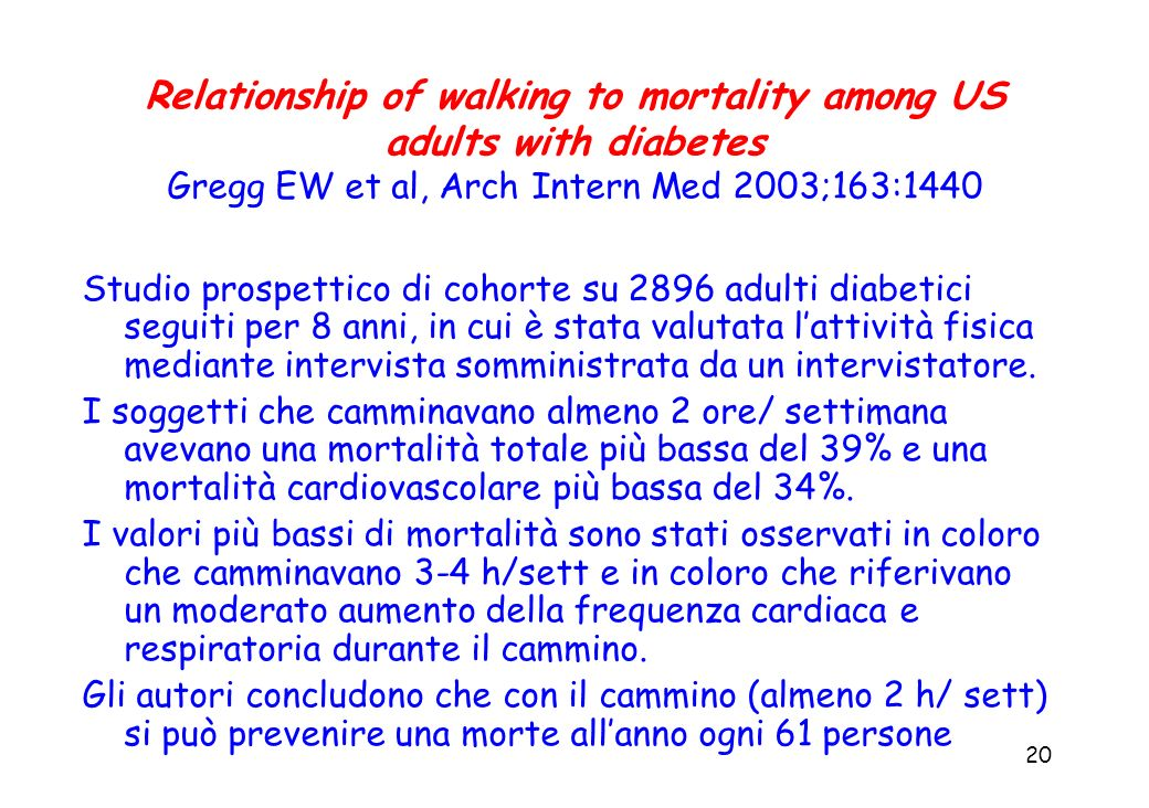 20 Relationship of walking to mortality among US adults with diabetes Gregg EW et al, Arch Intern Med 2003;163:1440 Studio prospettico di cohorte su 2