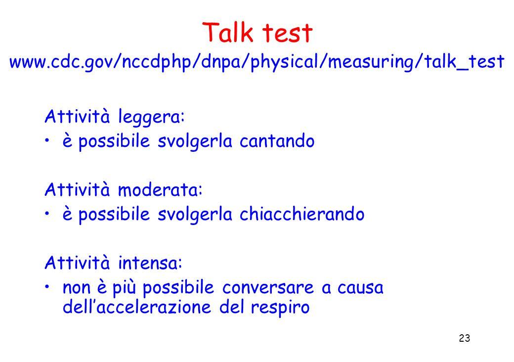 23 Talk test www.cdc.gov/nccdphp/dnpa/physical/measuring/talk_test Attività leggera: è possibile svolgerla cantando Attività moderata: è possibile svo